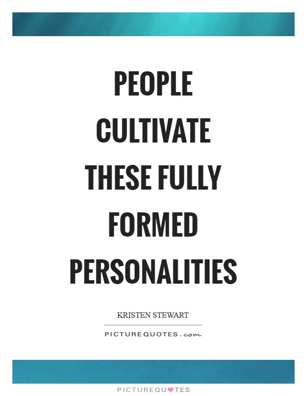 People cultivate these fully formed personalities Picture Quote #1