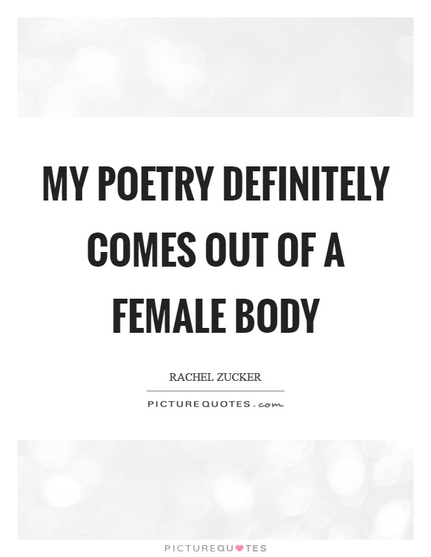 My poetry definitely comes out of a female body Picture Quote #1