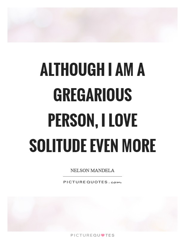 Although I am a gregarious person, I love solitude even more Picture Quote #1