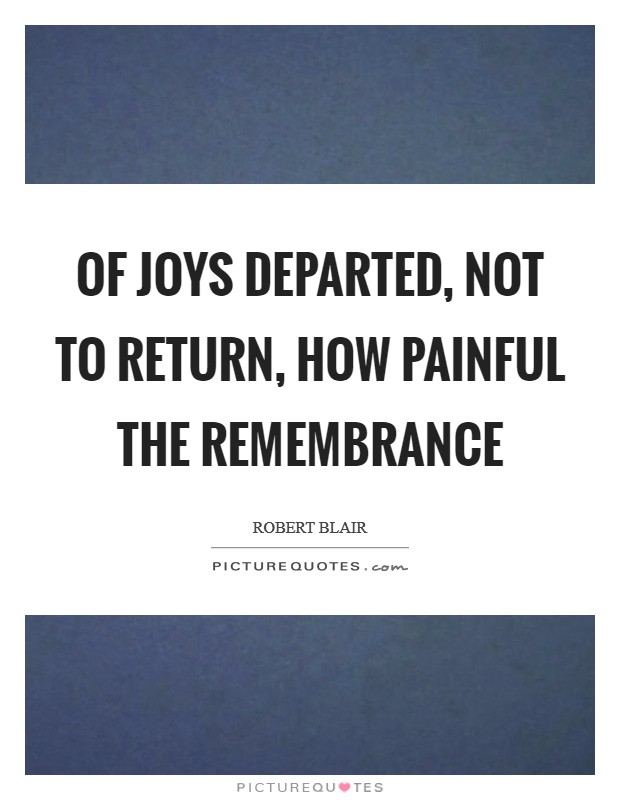 Of joys departed, not to return, how painful the remembrance Picture Quote #1