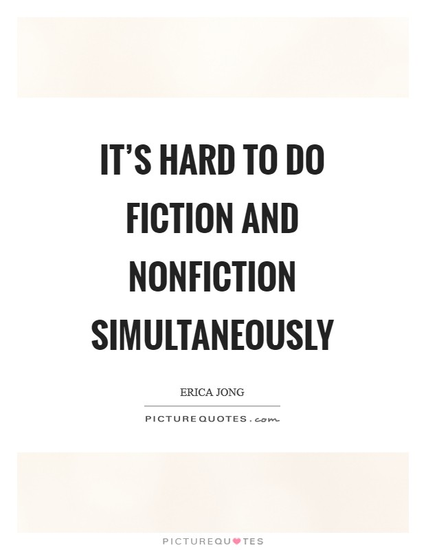It's hard to do fiction and nonfiction simultaneously Picture Quote #1
