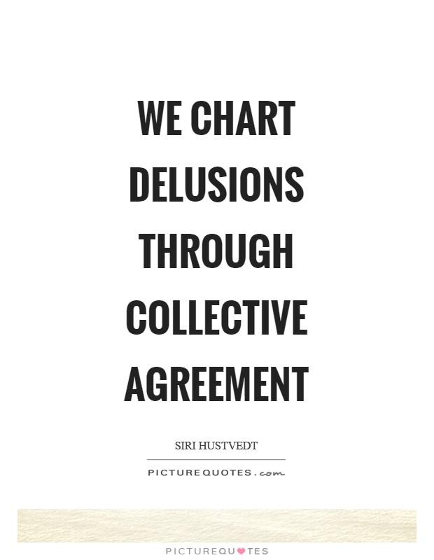 We chart delusions through collective agreement Picture Quote #1
