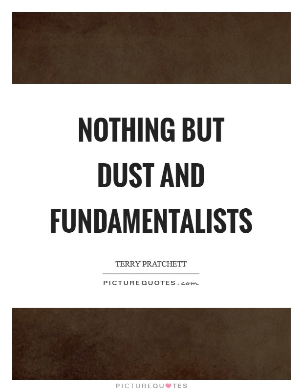 Nothing but dust and fundamentalists Picture Quote #1