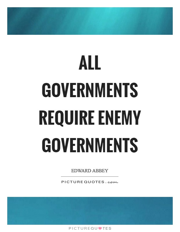 All governments require enemy governments Picture Quote #1