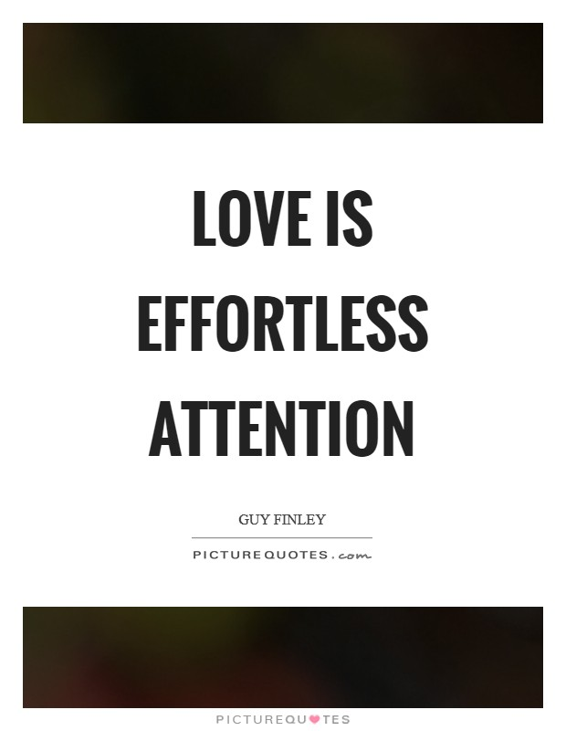 love is effortless attention picture quotes