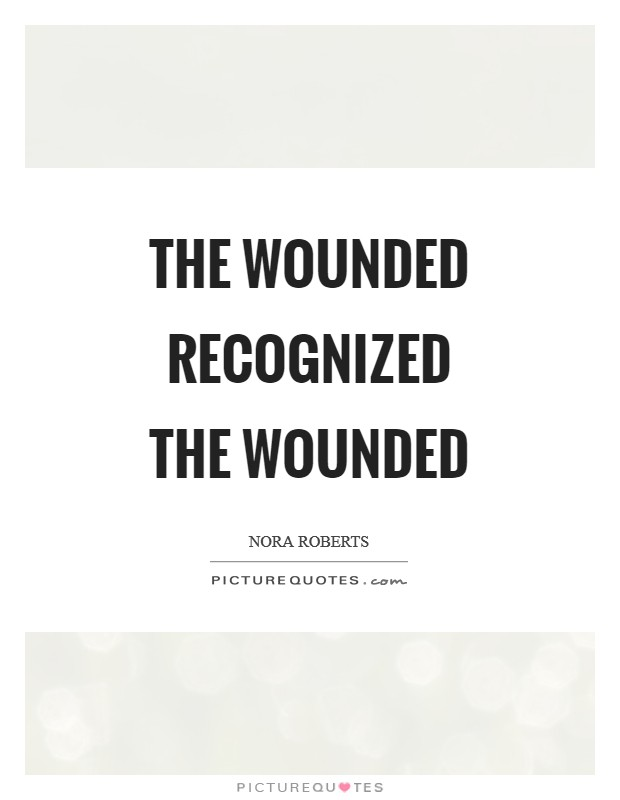 The wounded recognized the wounded Picture Quote #1