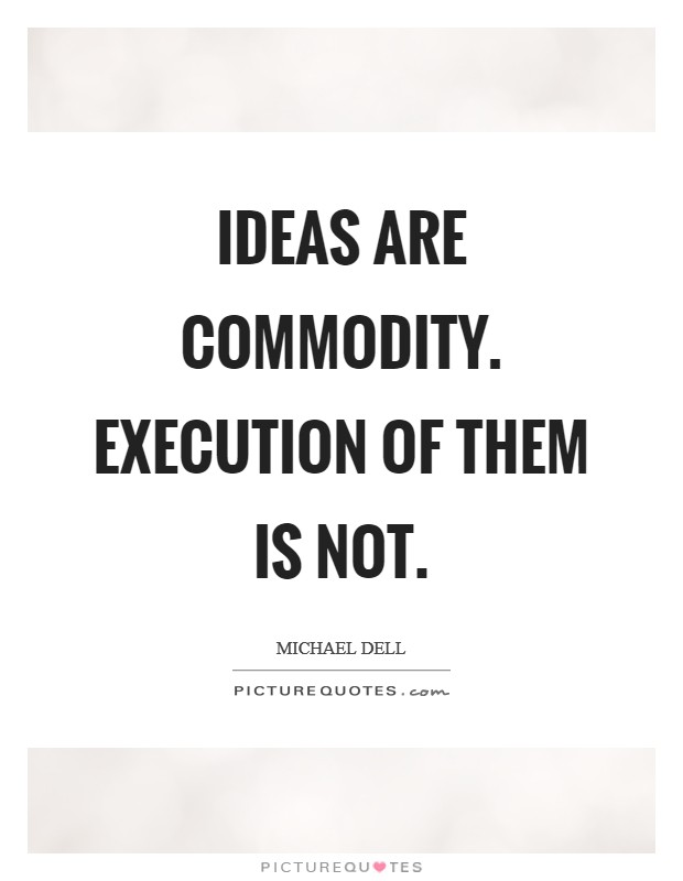 Ideas are commodity. Execution of them is not Picture Quote #1