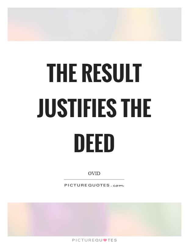 The result justifies the deed Picture Quote #1
