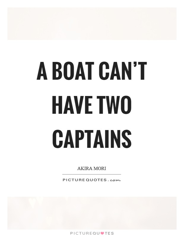 A boat can't have two captains Picture Quote #1