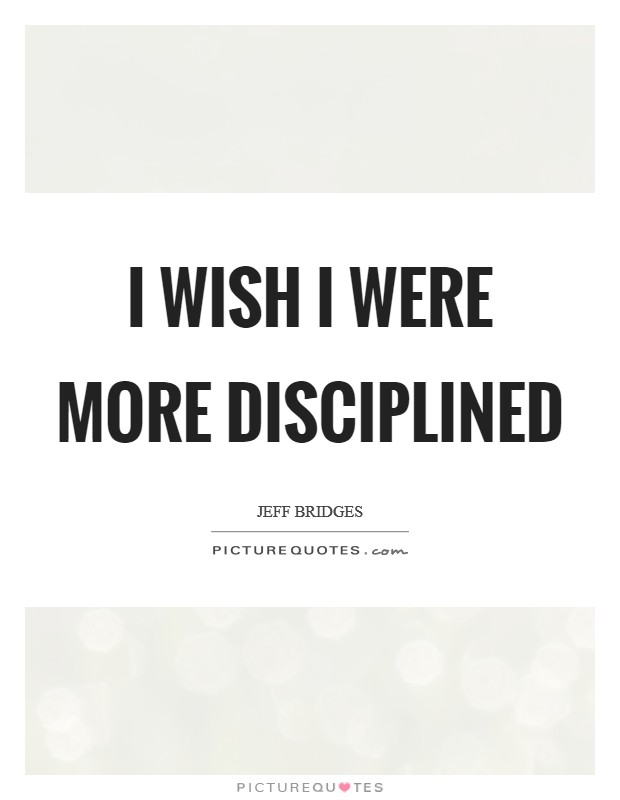 I wish I were more disciplined Picture Quote #1