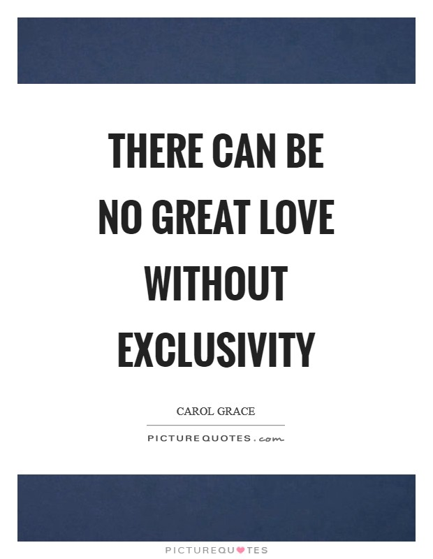 There can be no great love without exclusivity | Picture Quotes