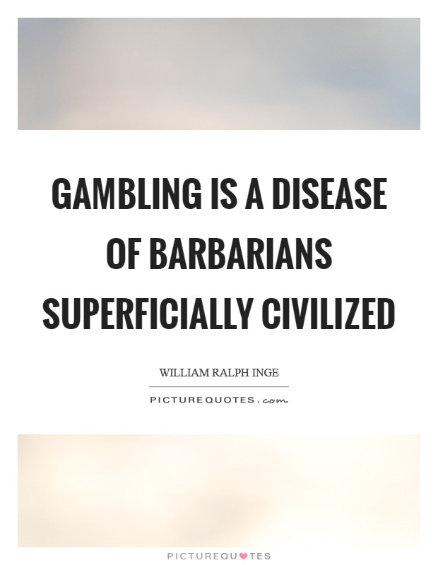 Gambling is a disease of barbarians superficially civilized Picture Quote #1