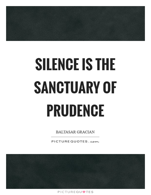 Silence is the sanctuary of prudence Picture Quote #1