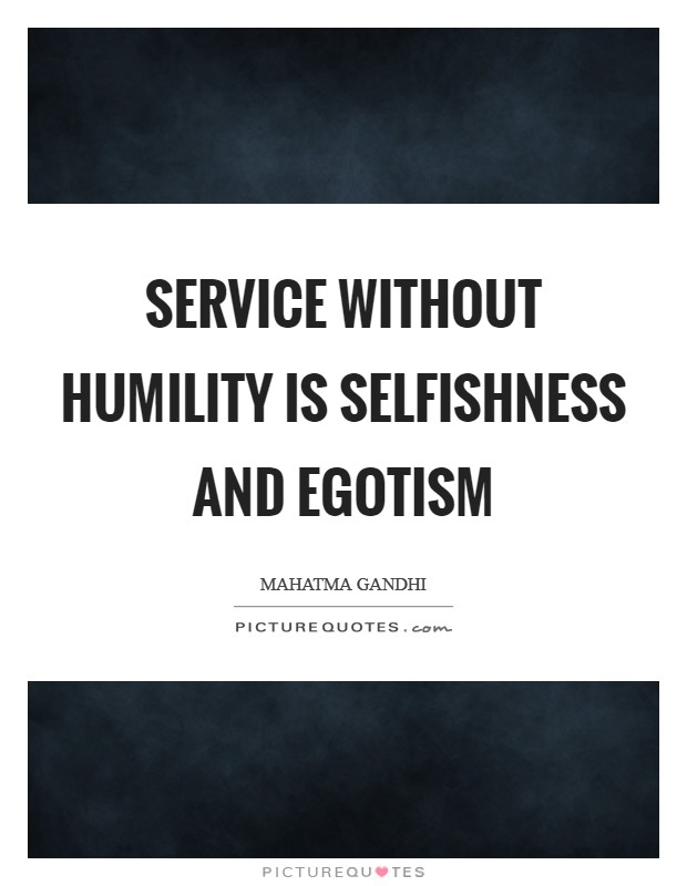 Service without humility is selfishness and egotism Picture Quote #1