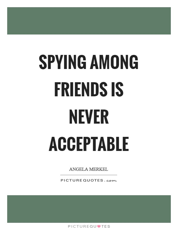 Spying among friends is never acceptable Picture Quote #1