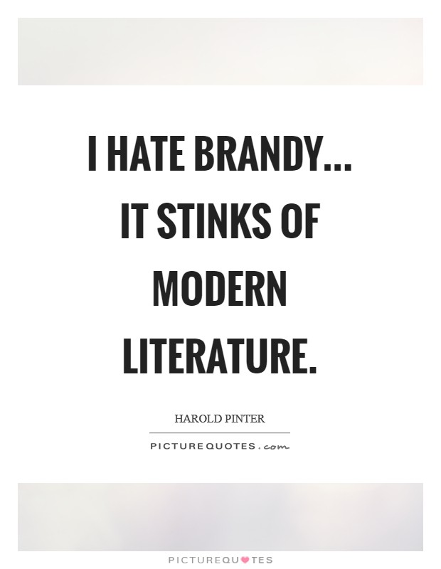I hate brandy... it stinks of modern literature Picture Quote #1