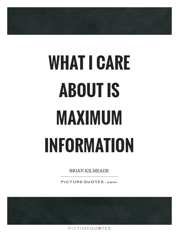 What I care about is maximum information Picture Quote #1