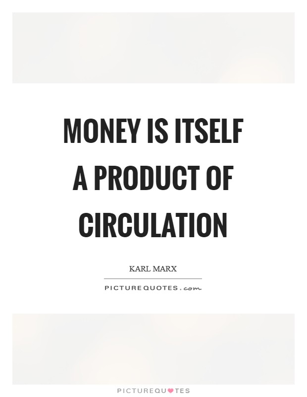 Money is itself a product of circulation Picture Quote #1