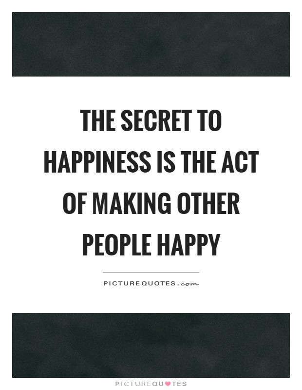 The secret to happiness is the act of making other people happy Picture Quote #1