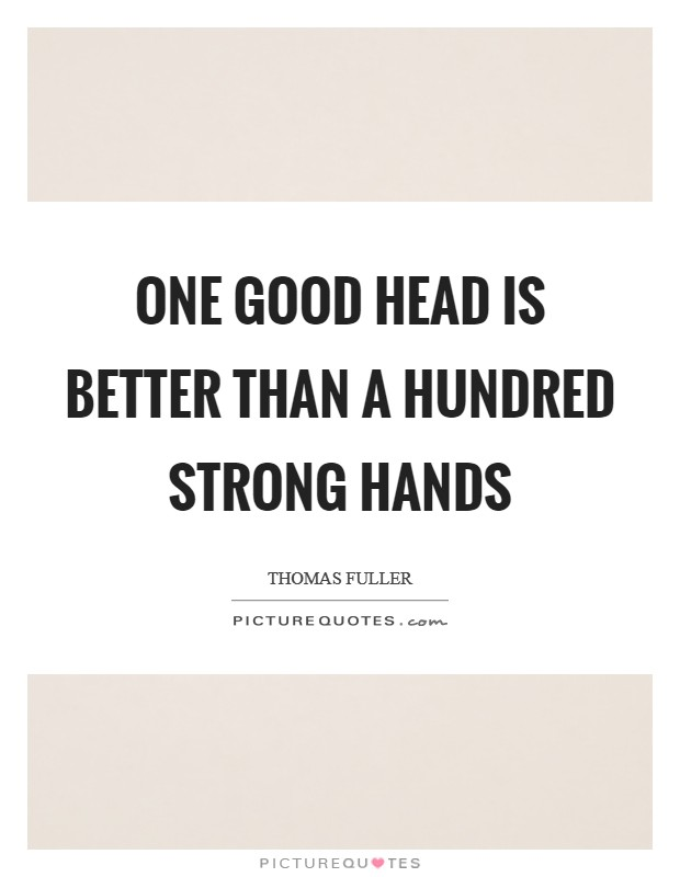 One good head is better than a hundred strong hands Picture Quote #1