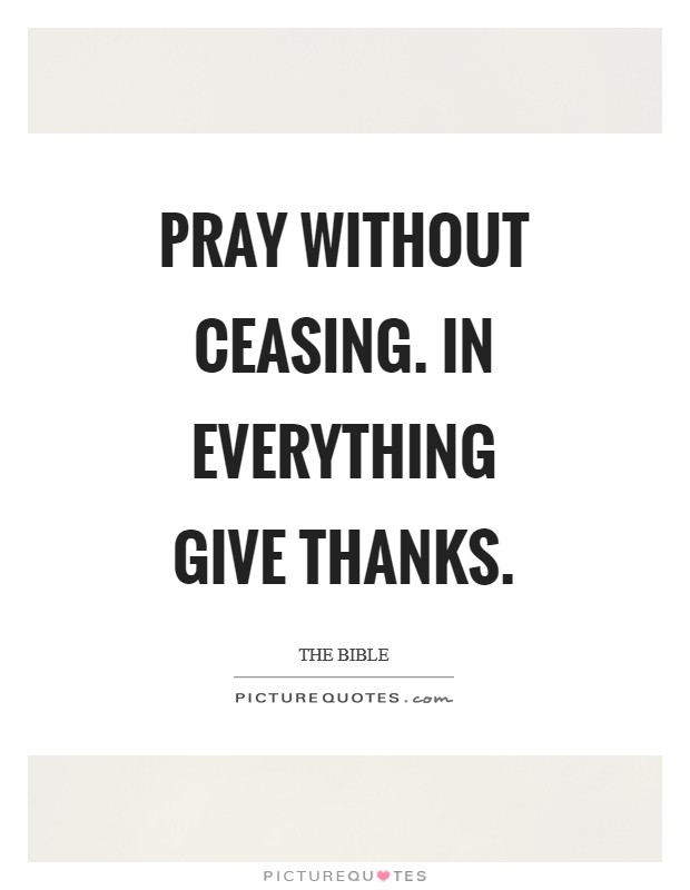 Pray without ceasing. In everything give thanks Picture Quote #1