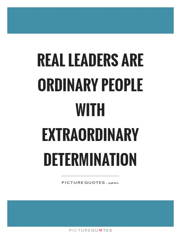 Real leaders are ordinary people with extraordinary determination Picture Quote #1