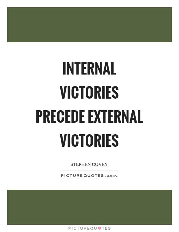 Internal victories precede external victories Picture Quote #1
