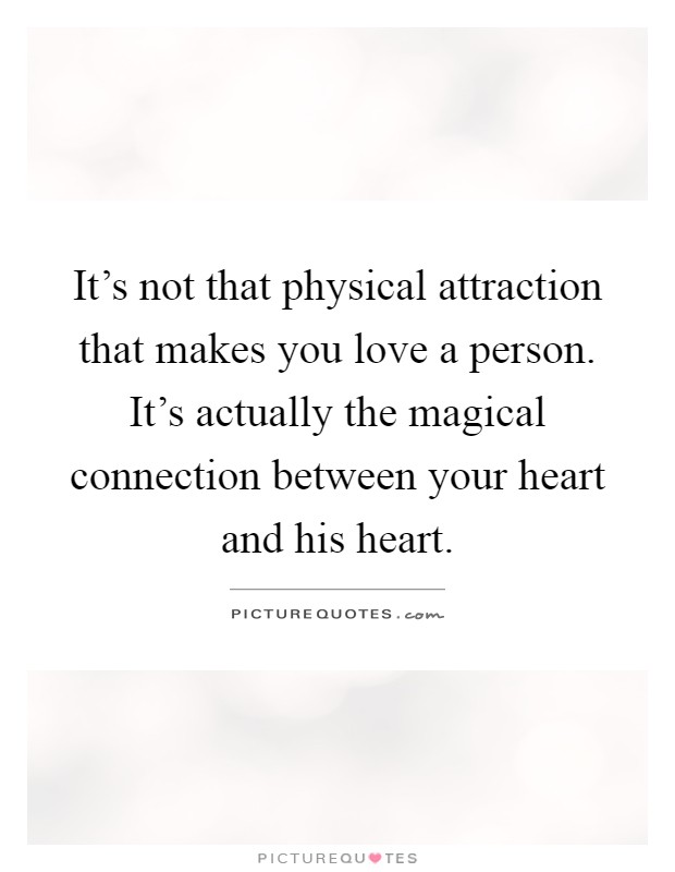 It's not that physical attraction that makes you love a ...