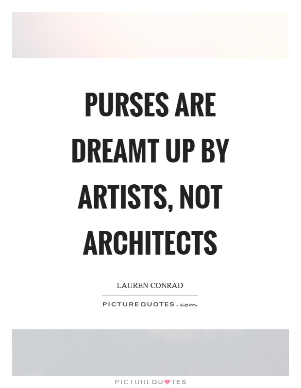 Purses are dreamt up by artists, not architects Picture Quote #1