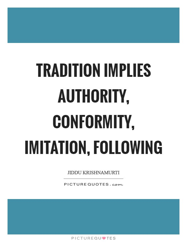 Tradition implies authority, conformity, imitation, following Picture Quote #1