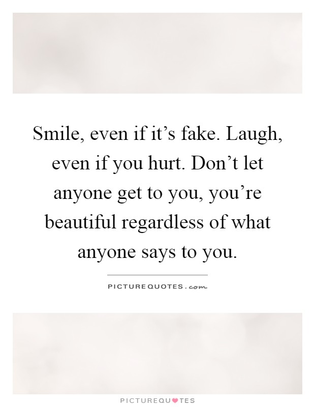 smile even if it s fake laugh even if you hurt don t let