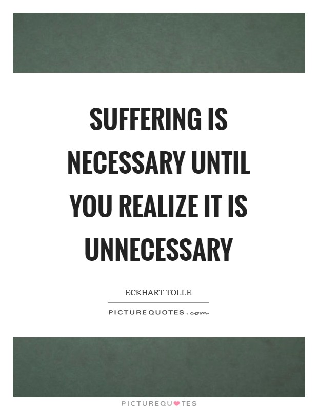 Suffering is necessary until you realize it is unnecessary Picture Quote #1
