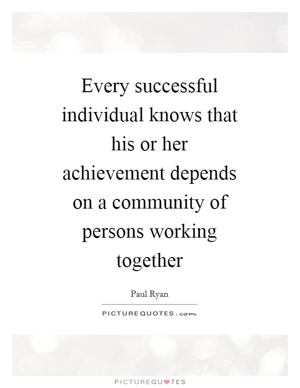 Every successful individual knows that his or her achievement depends on a community of persons working together Picture Quote #1