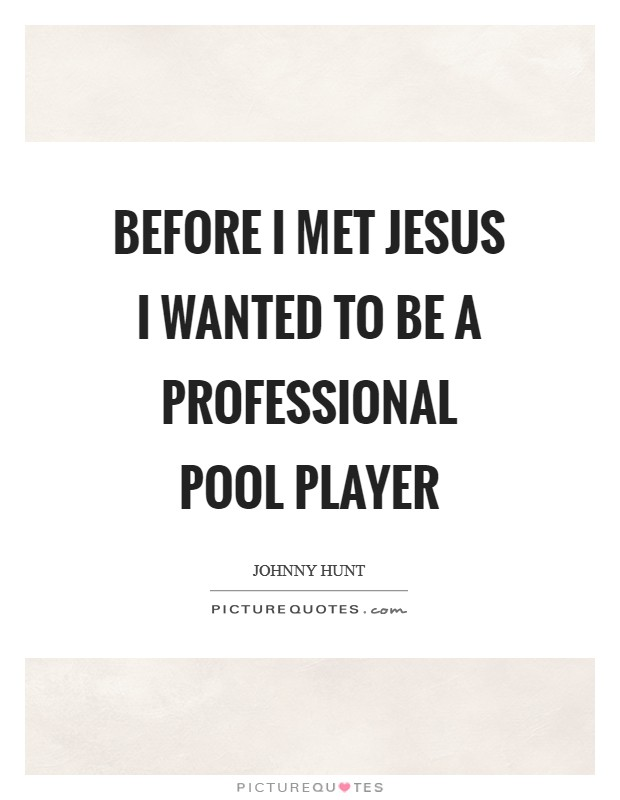 Before I met Jesus I wanted to be a professional pool player Picture Quote #1