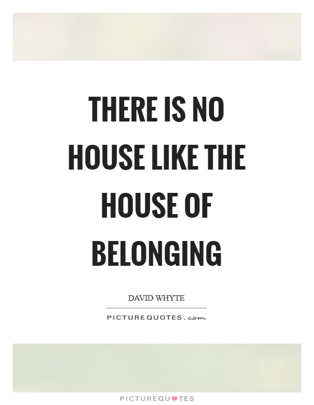 There is no house like the house of belonging Picture Quote #1