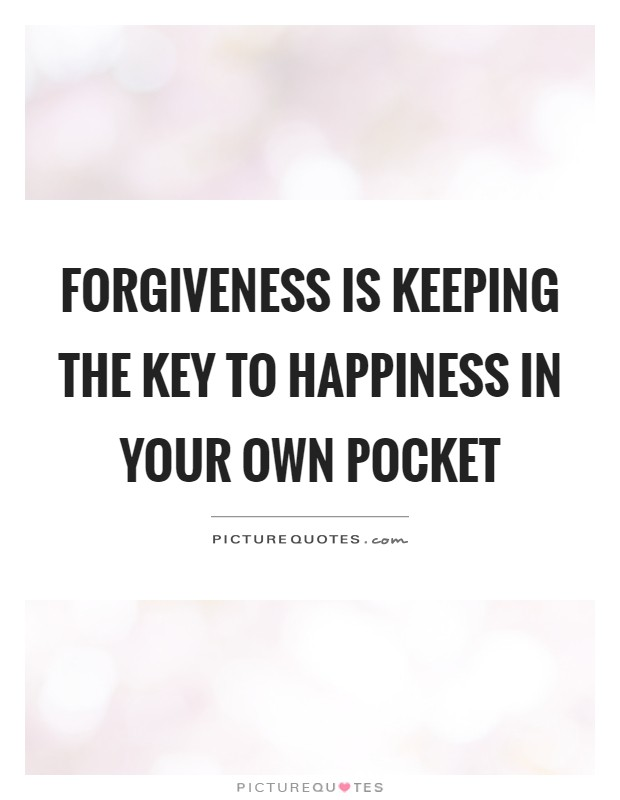 Forgiveness is keeping the key to happiness in your own pocket Picture Quote #1