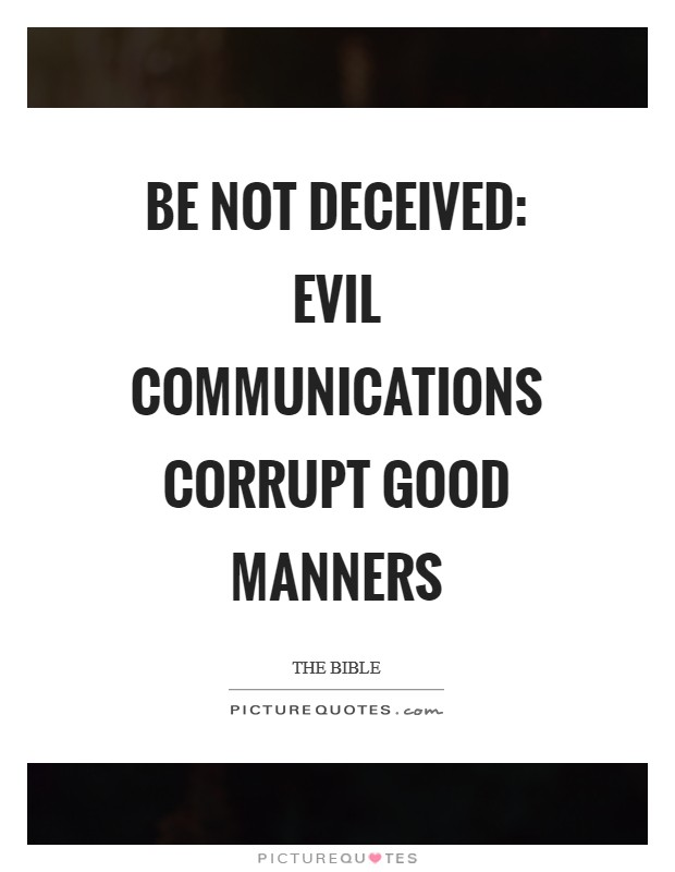 Be not deceived: evil communications corrupt good manners Picture Quote #1