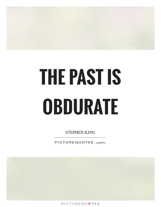 The past is obdurate Picture Quote #1