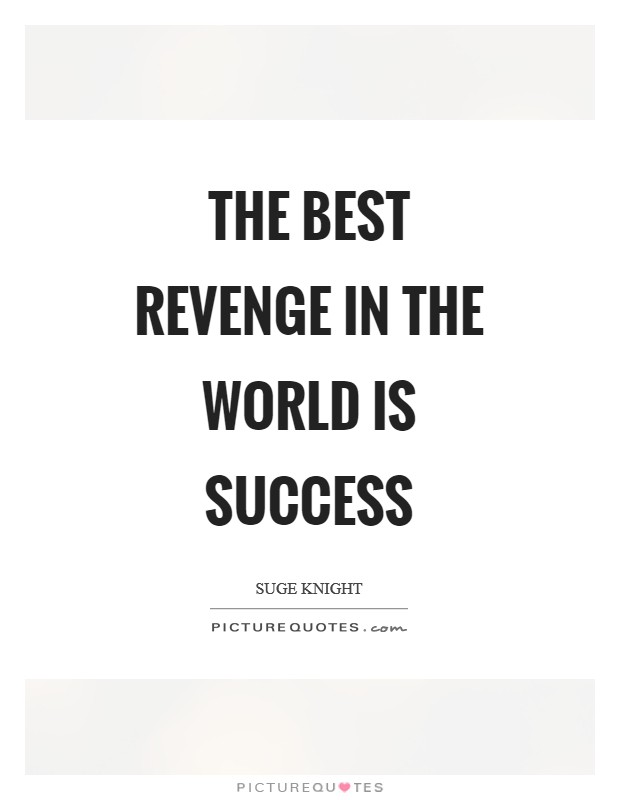 The best revenge in the world is success Picture Quote #1
