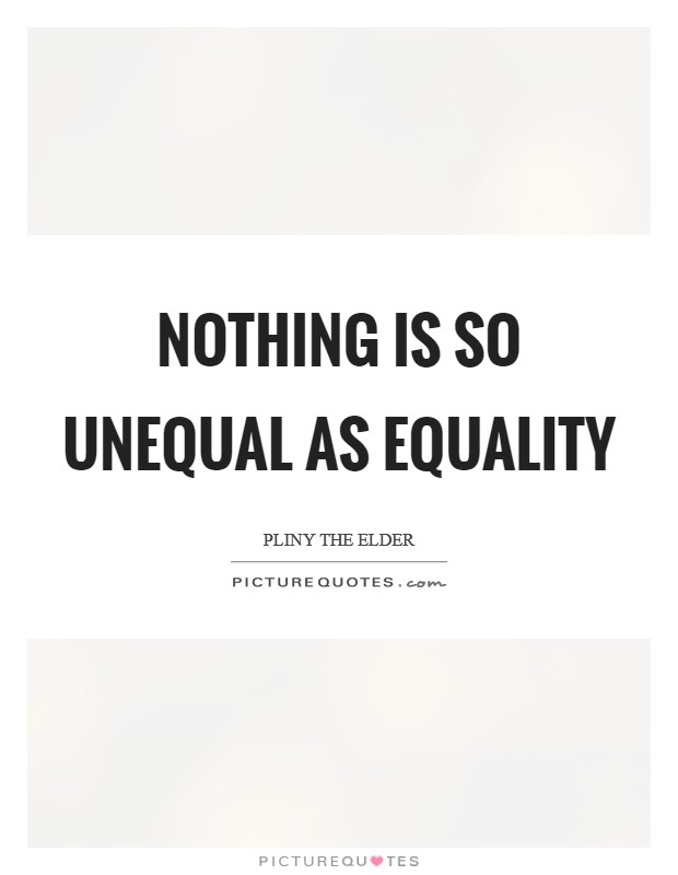 Nothing is so unequal as equality Picture Quote #1