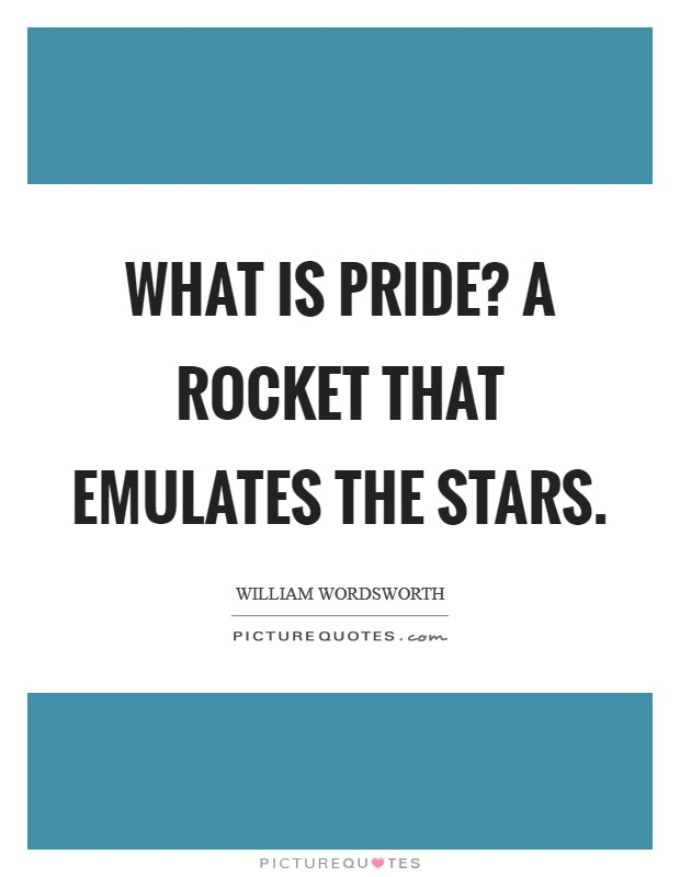 What is pride? A rocket that emulates the stars Picture Quote #1