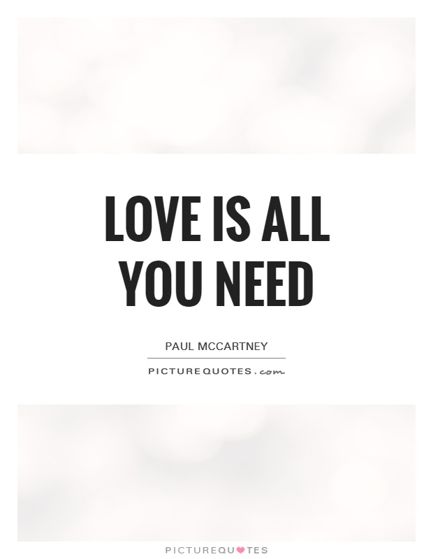 Love is all you need Picture Quote #1