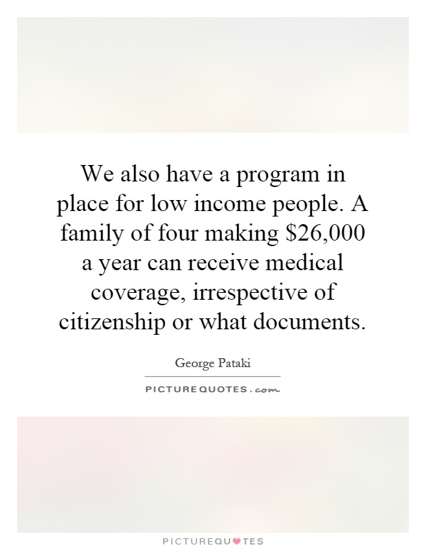 We also have a program in place for low income people. A ...