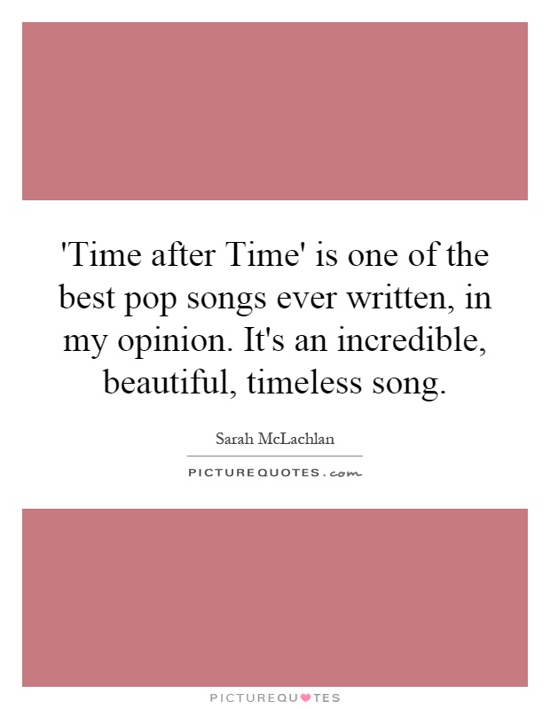 'Time after Time' is one of the best pop songs ever written, in my opinion. It's an incredible, beautiful, timeless song Picture Quote #1