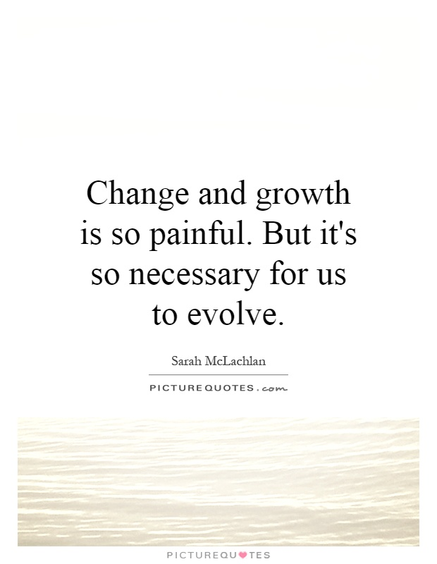 Change And Growth Quotes & Sayings | Change And Growth Picture Quotes