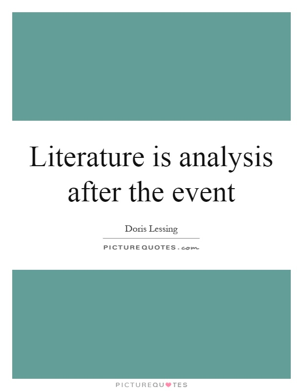 Literature is analysis after the event Picture Quote #1