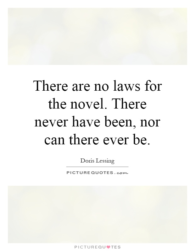 There are no laws for the novel. There never have been, nor can there ever be Picture Quote #1