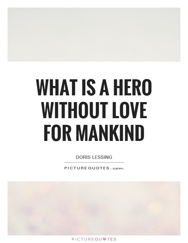 What is a hero without love for mankind Picture Quote #1