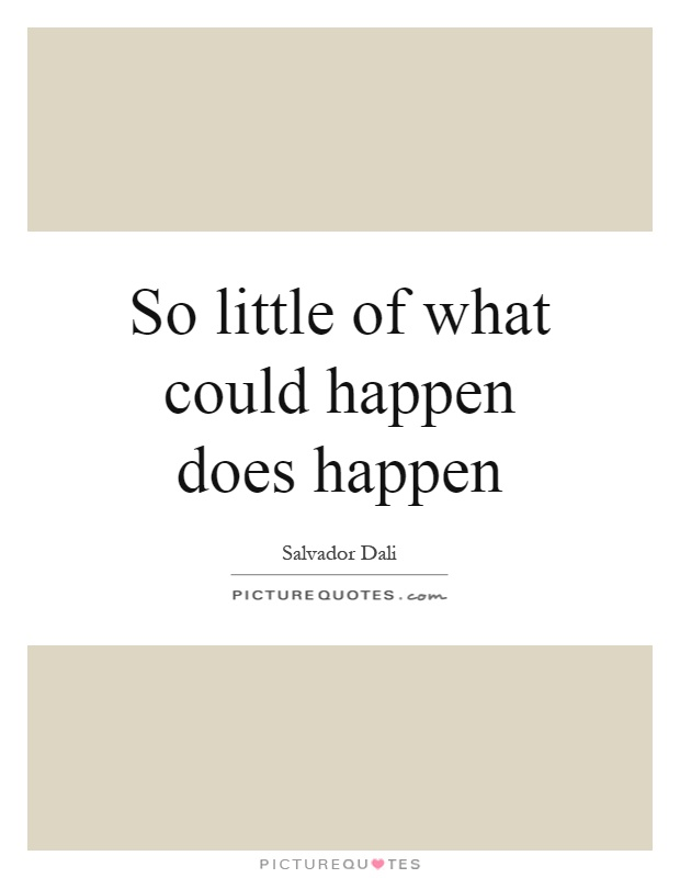 So little of what could happen does happen Picture Quote #1