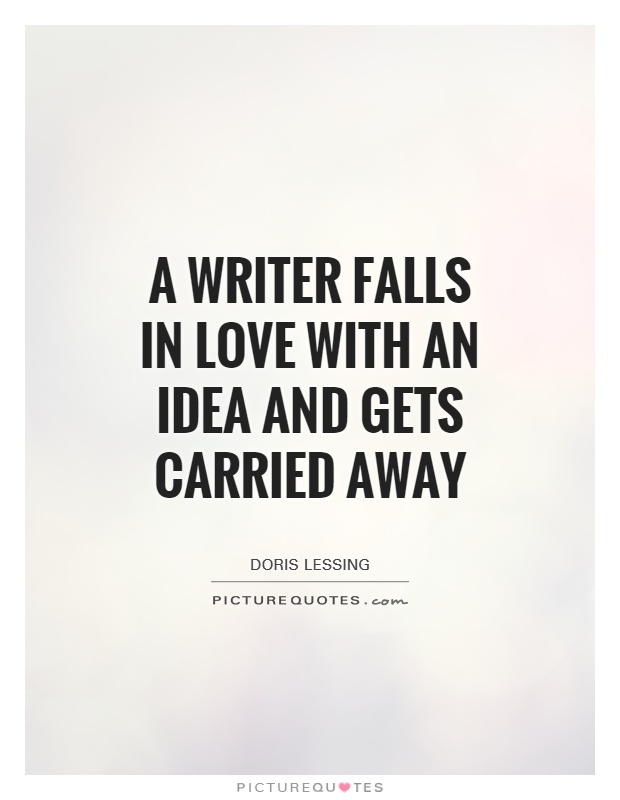 A writer falls in love with an idea and gets carried away Picture Quote #1